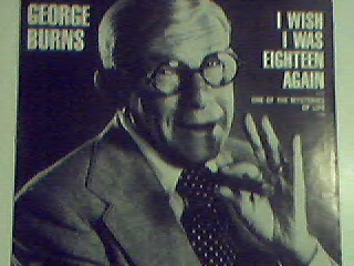 George Burns:I Wish I was 18 Again/One of the Mysteries of Life